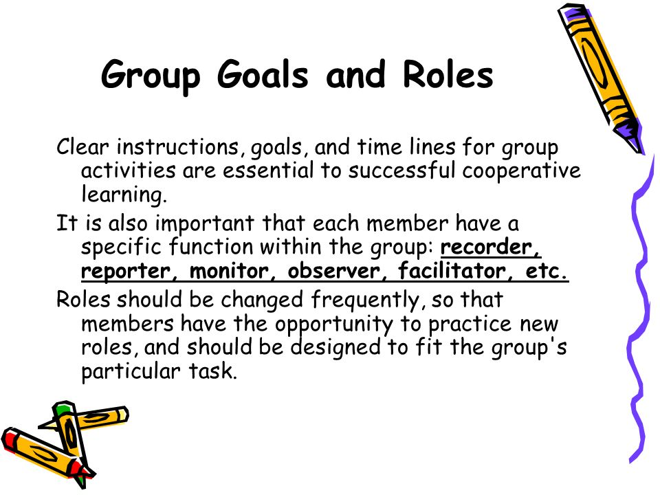 Group Goals and Roles Clear instructions, goals, and time lines for group activities are essential to successful cooperative learning.
