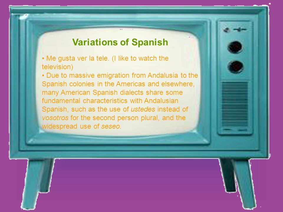 Variations of Spanish Me gusta ver la tele. (I like to watch the television)