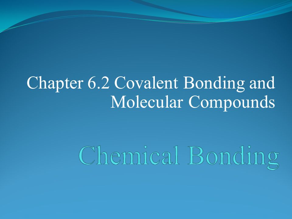 Chapter 6 2 Covalent Bonding And Molecular Compounds