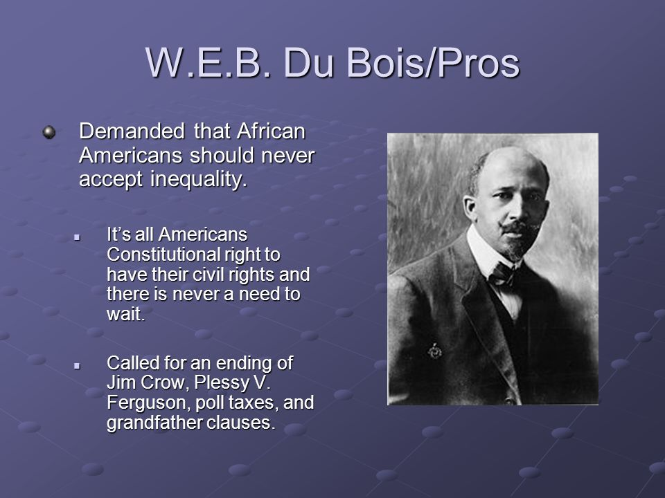 W E B Du Bois was the first black recipient of a history degree from Harvard University In The Souls of Black Folks published in 1903 he argued for manly and ceaseless agitation and insistent demand for equality