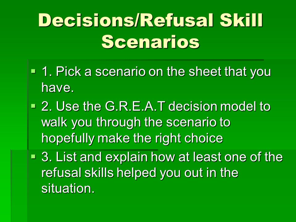 5 1 refusal skills Let's learn some more on drug or alcohol refusal skills for both adults and teenagers refusal skills for drugs 1 humor humor and sarcasm can lighten a serious mood and divert attention it is known to deflect pressure if you simply don't want to turn down their offer by a simple no, you might as well use humor to get out of the situation.