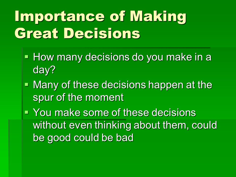 the importance of making good decisions Business management is about decision making every decision is invariably surrounded by uncertainties and, therefore, risks marketing research helps to reduce such risks & uncertainties & increase the probability that the decisions which management has to take will help attain the organisation's marketing objectives.