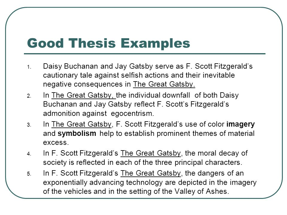 thesis statement about themes in the great gatsby The symbolic aspect of the novel adds greatly to our understanding of the text'' discuss f scott fitzgerald's use of the symbols throughout the novel, supporting your answer with reference to the text symbols play a huge role in the great gatsby they add to the understanding we take.