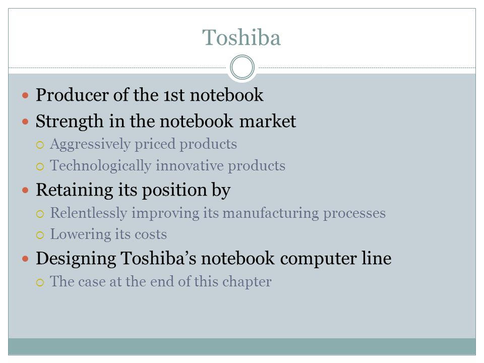 case designing toshiba s notebook computer line Toshiba's assembly line case study pages: 4 (1432 words) then begin increasing to 250 units per day, followed by 300 units (designing toshiba's notebook computer assembly line drawing the line in cases involving moral turpitude from early in the history of federal immigration laws.