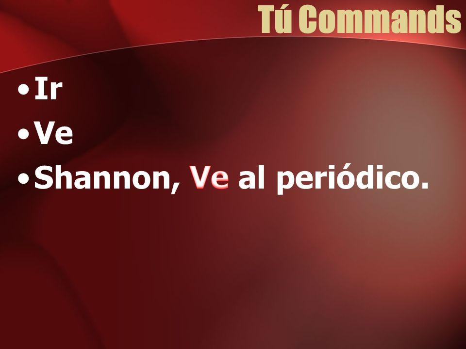 Tú Commands Ir Ve Shannon, Ve al periódico.