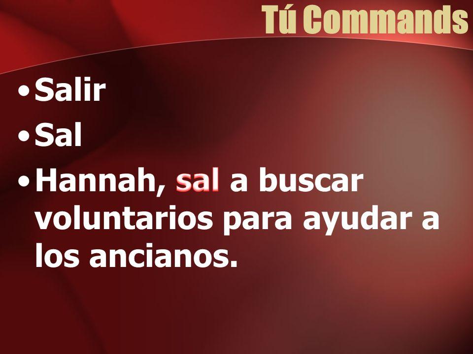 Tú Commands Salir Sal Hannah, sal a buscar voluntarios para ayudar a los ancianos.