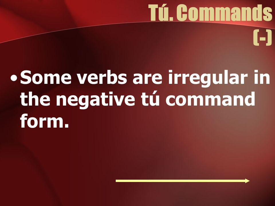 Tú. Commands (-) Some verbs are irregular in the negative tú command form.