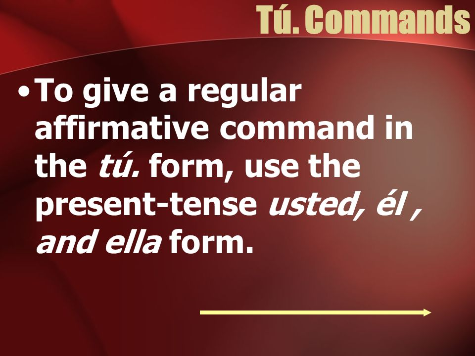Tú. Commands To give a regular affirmative command in the tú.