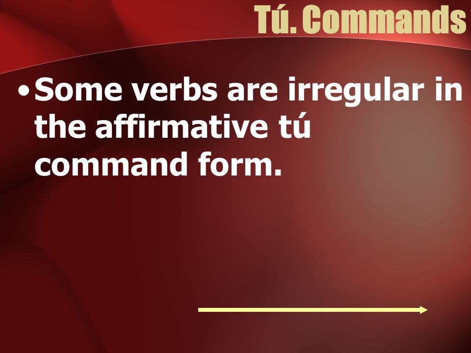 Tú. Commands Some verbs are irregular in the affirmative tú command form.