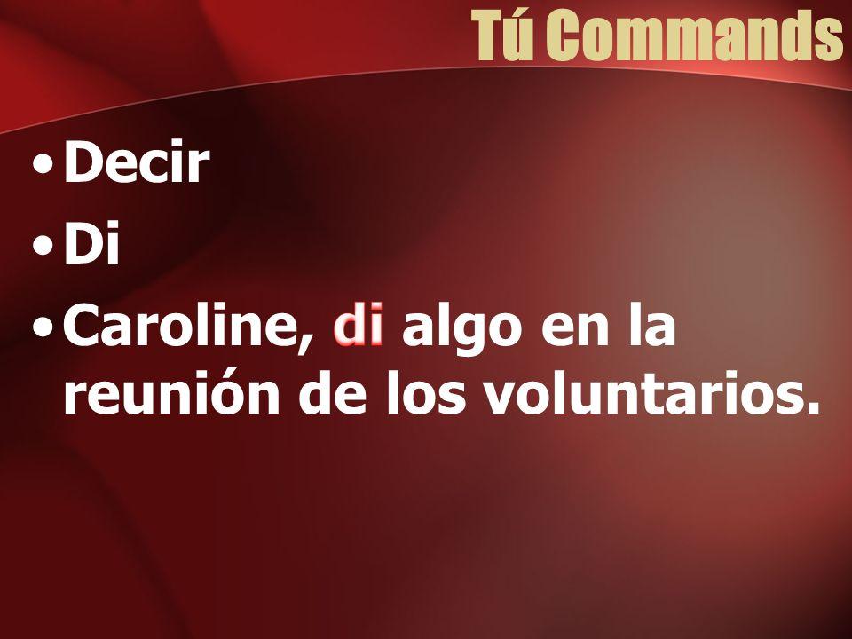 Tú Commands Decir Di Caroline, di algo en la reunión de los voluntarios.