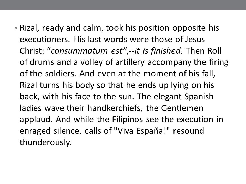 Rizal, ready and calm, took his position opposite his executioners