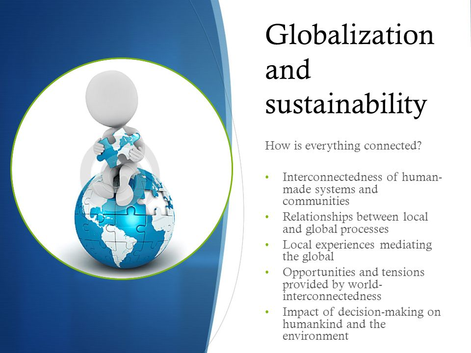 how globalization and environmental sustainability influence Global and local environmental sustainability on global environmental issues of protecting the ozone layer and generally improve the allocation and impact of.