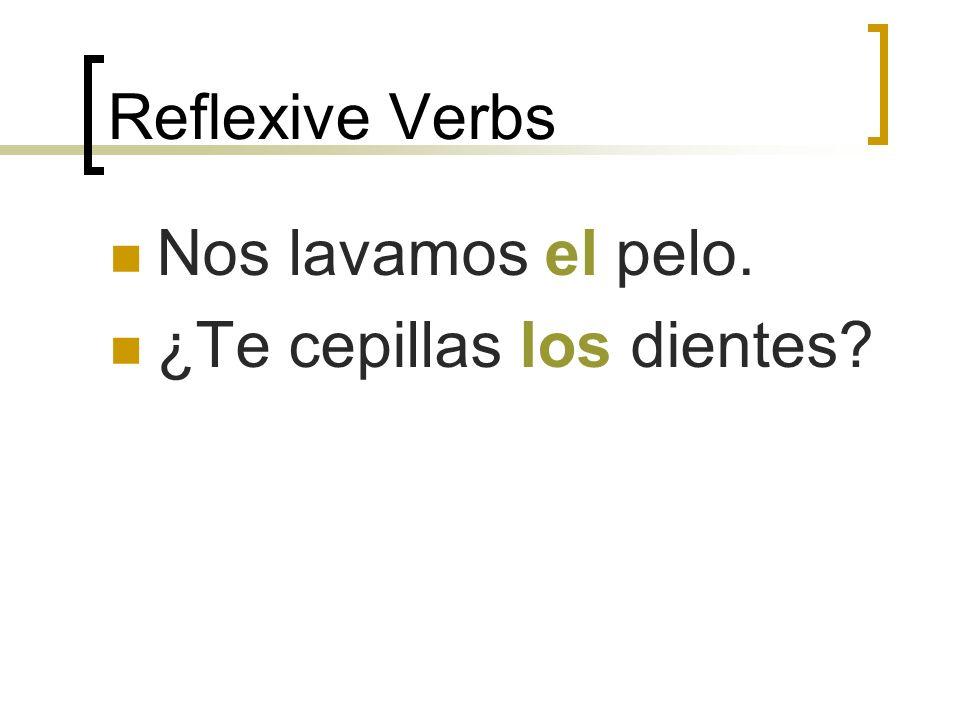 Reflexive Verbs Nos lavamos el pelo. ¿Te cepillas los dientes