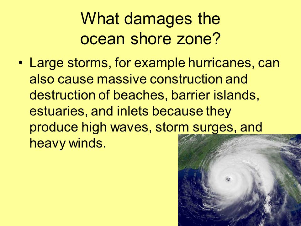 What damages the ocean shore zone