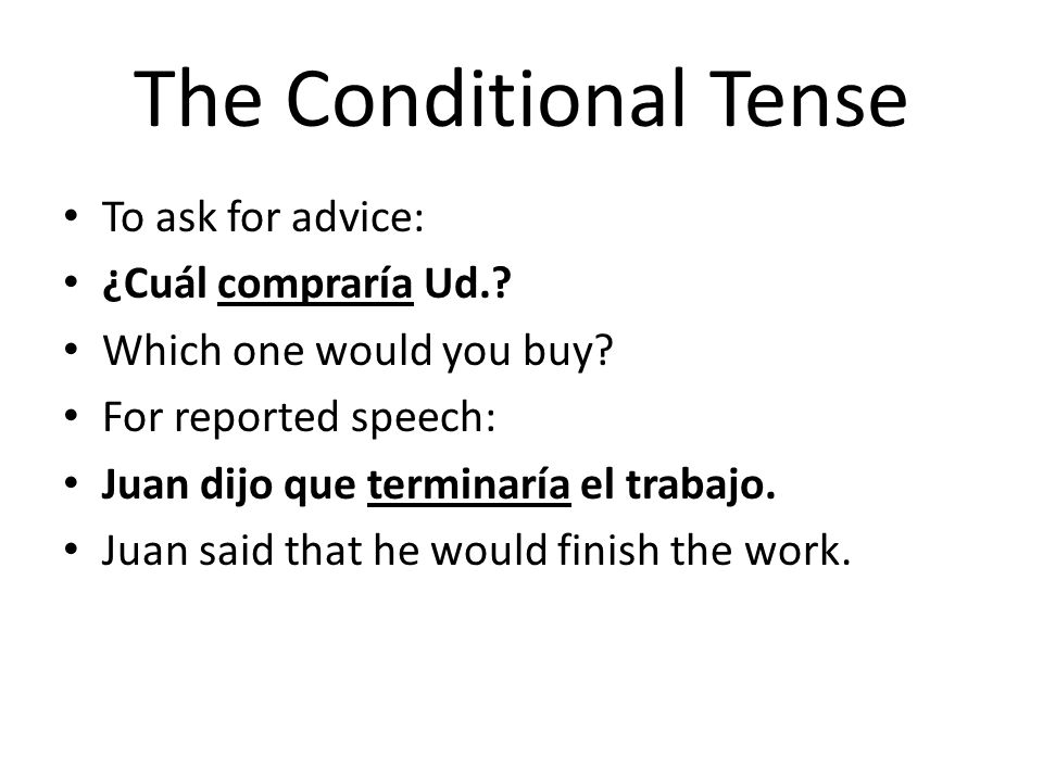 The Conditional Tense To ask for advice: ¿Cuál compraría Ud.