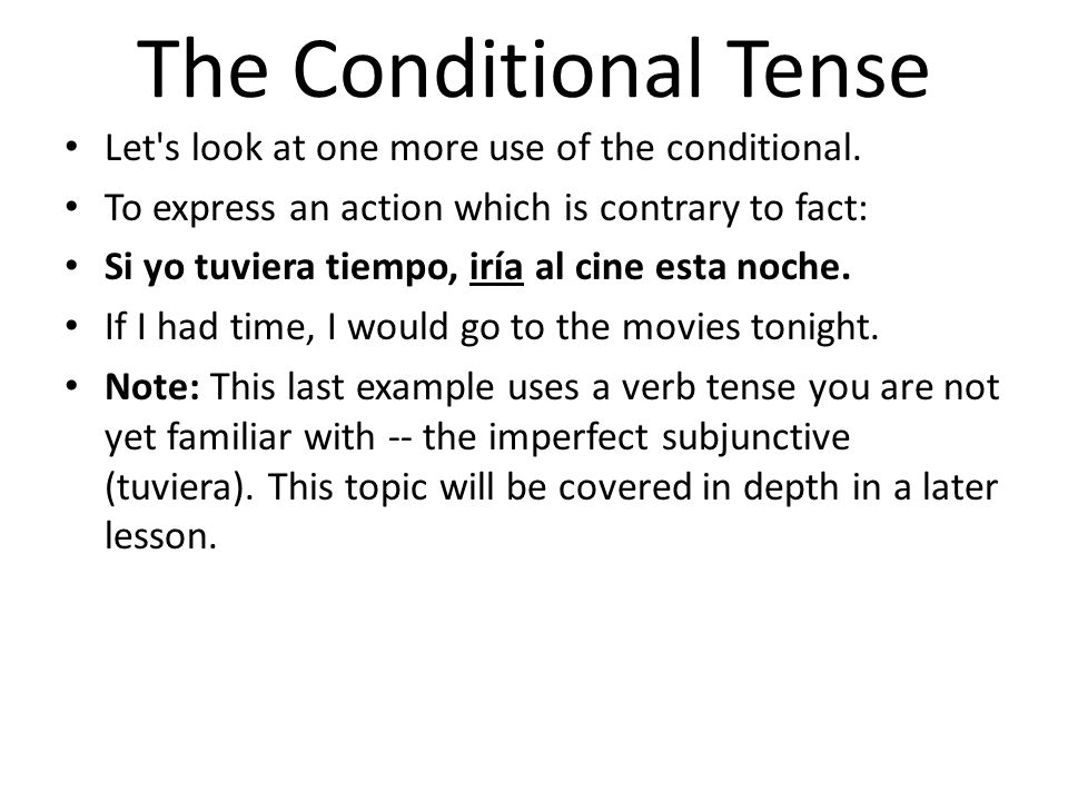 The Conditional Tense Let s look at one more use of the conditional.
