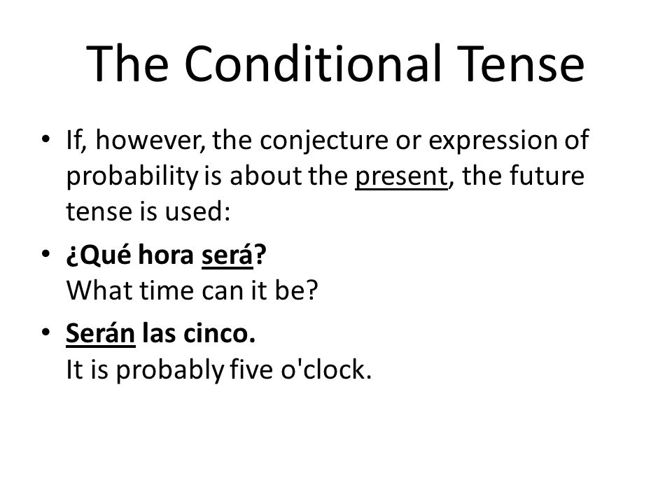 The Conditional Tense If, however, the conjecture or expression of probability is about the present, the future tense is used: