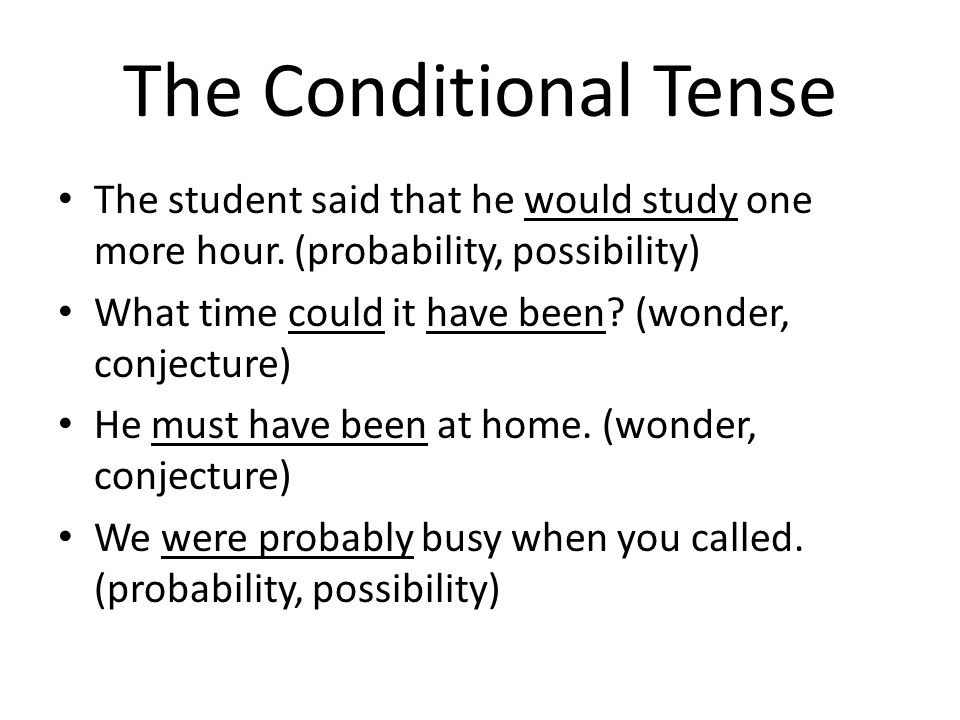 The Conditional Tense The student said that he would study one more hour. (probability, possibility)