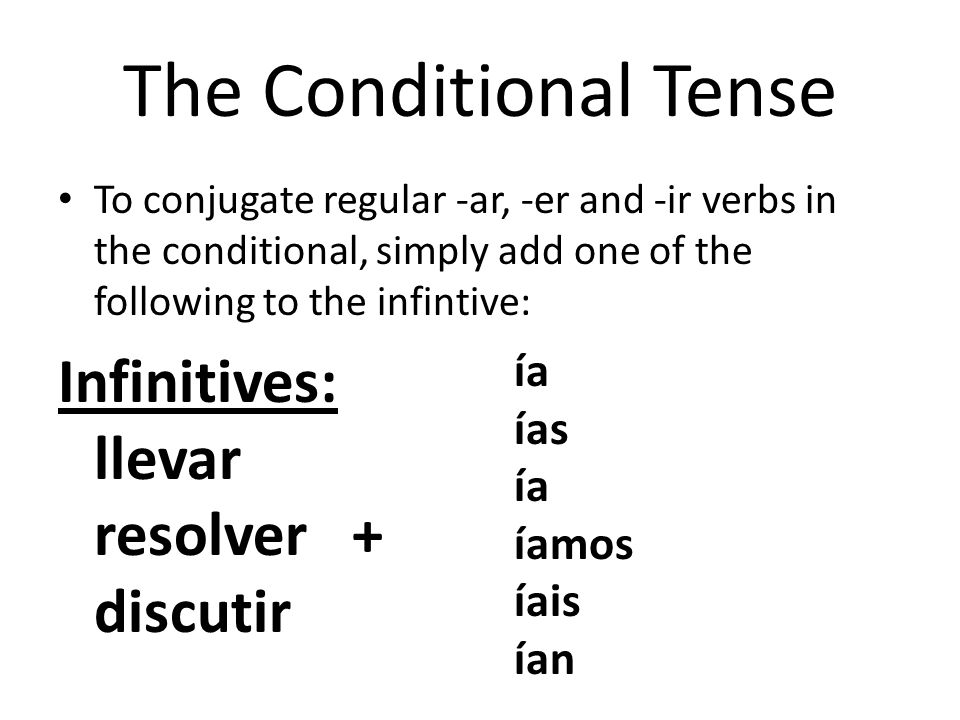 The Conditional Tense Infinitives: llevar resolver + discutir