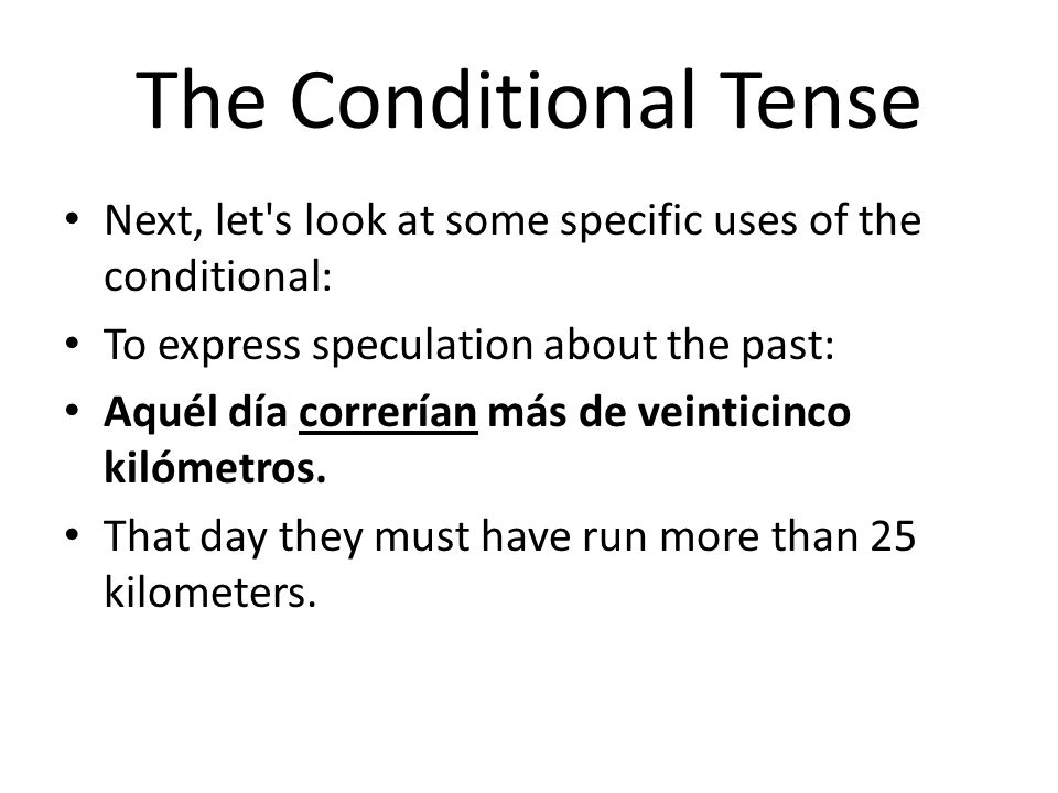 The Conditional Tense Next, let s look at some specific uses of the conditional: To express speculation about the past: