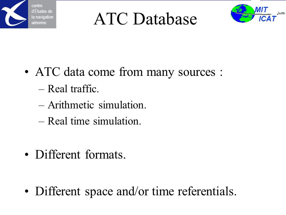 ATC Database ATC data come from many sources : Different formats.