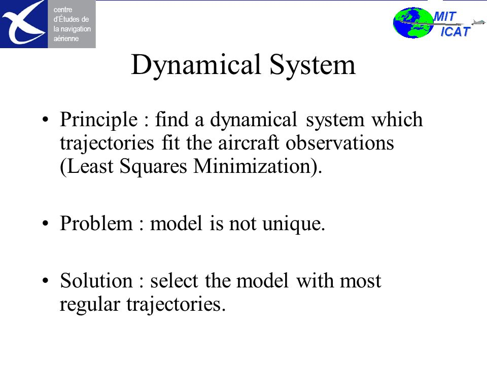 Dynamical System Principle : find a dynamical system which trajectories fit the aircraft observations (Least Squares Minimization).