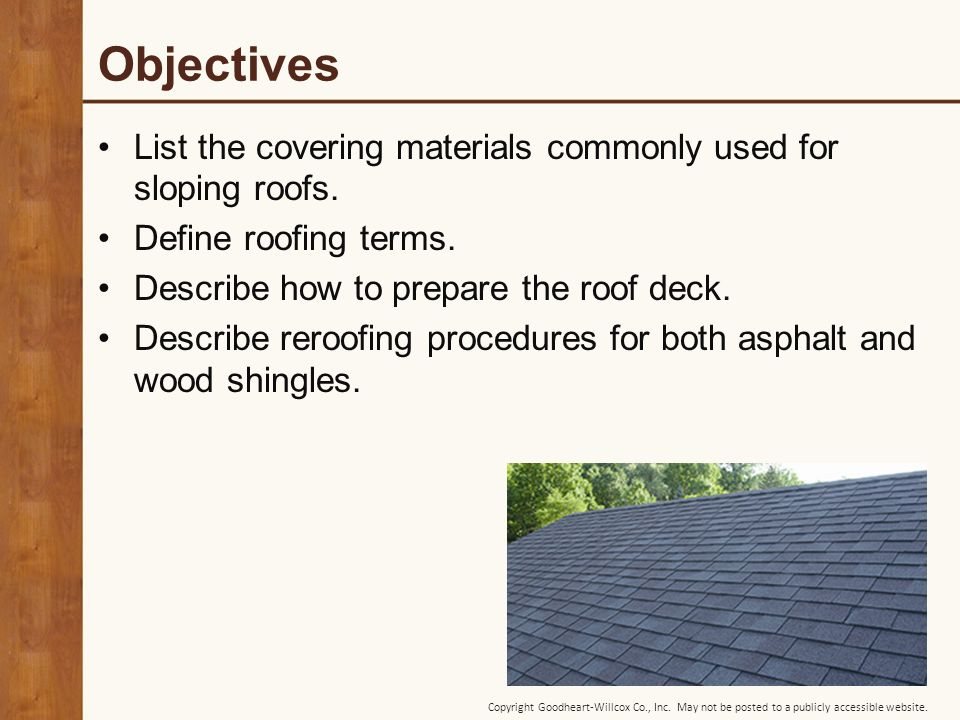 Objectives List The Covering Materials Commonly Used For Sloping Roofs.  Define Roofing Terms. Describe