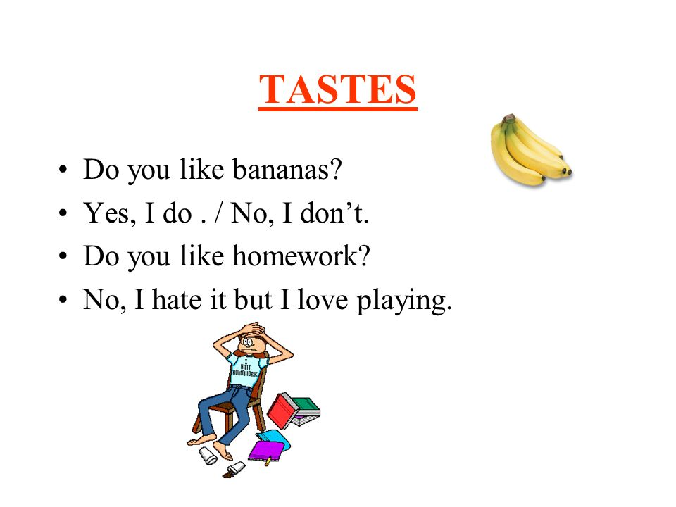 TASTES Do you like bananas Yes, I do . / No, I don't.