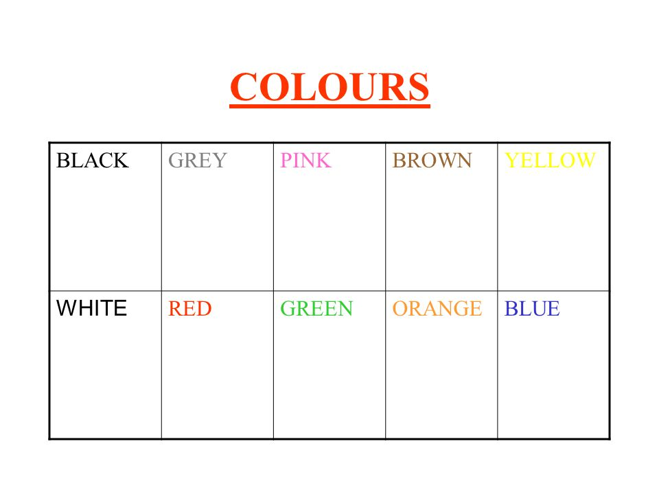 COLOURS BLACK GREY PINK BROWN YELLOW WHITE RED GREEN ORANGE BLUE