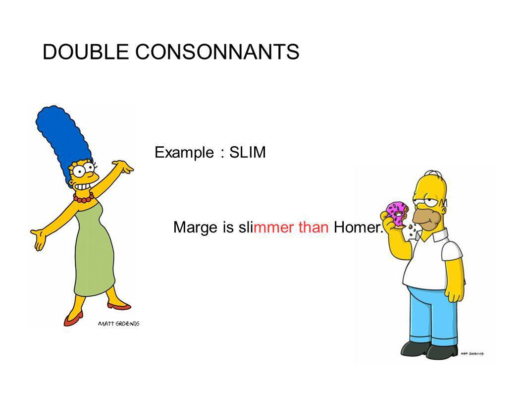 DOUBLE CONSONNANTS Example : SLIM Marge is slimmer than Homer.