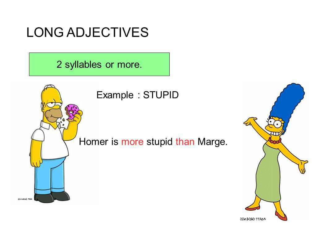 LONG ADJECTIVES 2 syllables or more. Example : STUPID