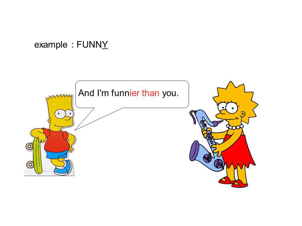 example : FUNNY And I m funnier than you.