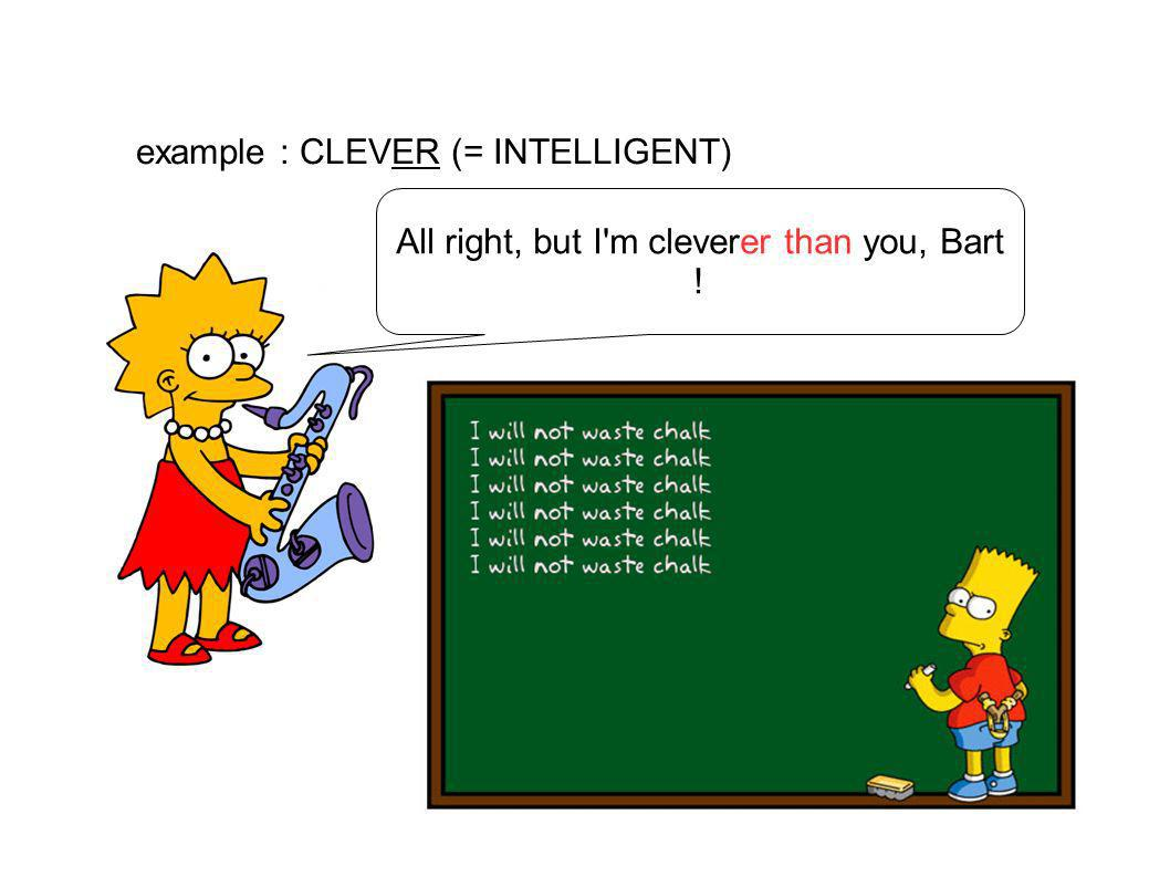 All right, but I m cleverer than you, Bart !