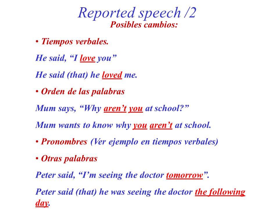Reported speech /2 Posibles cambios: Tiempos verbales.