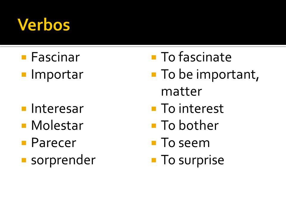 Verbos Fascinar Importar Interesar Molestar Parecer sorprender