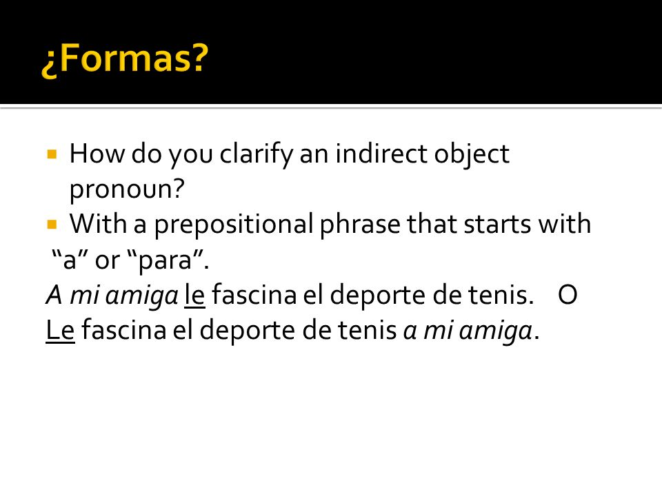 ¿Formas How do you clarify an indirect object pronoun