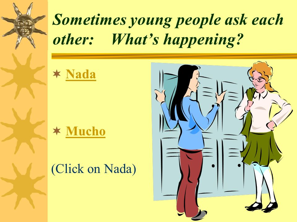 Sometimes young people ask each other: What's happening