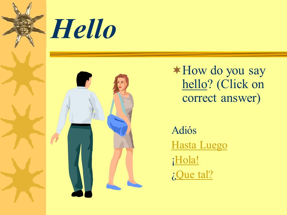 Hello How do you say hello (Click on correct answer) Adiós