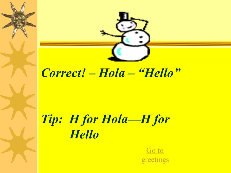 Correct! – Hola – Hello Tip: H for Hola—H for Hello