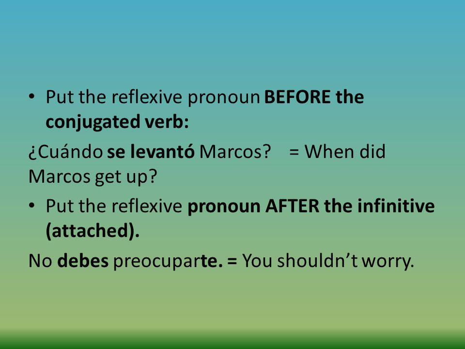 Put the reflexive pronoun BEFORE the conjugated verb: