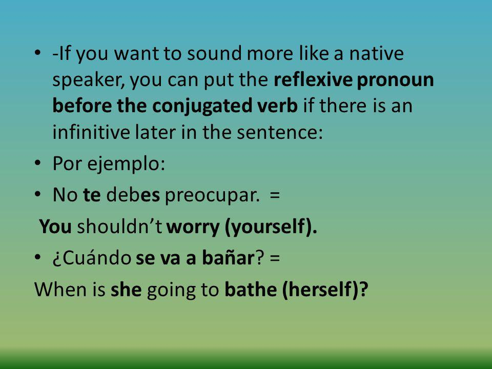 -If you want to sound more like a native speaker, you can put the reflexive pronoun before the conjugated verb if there is an infinitive later in the sentence: