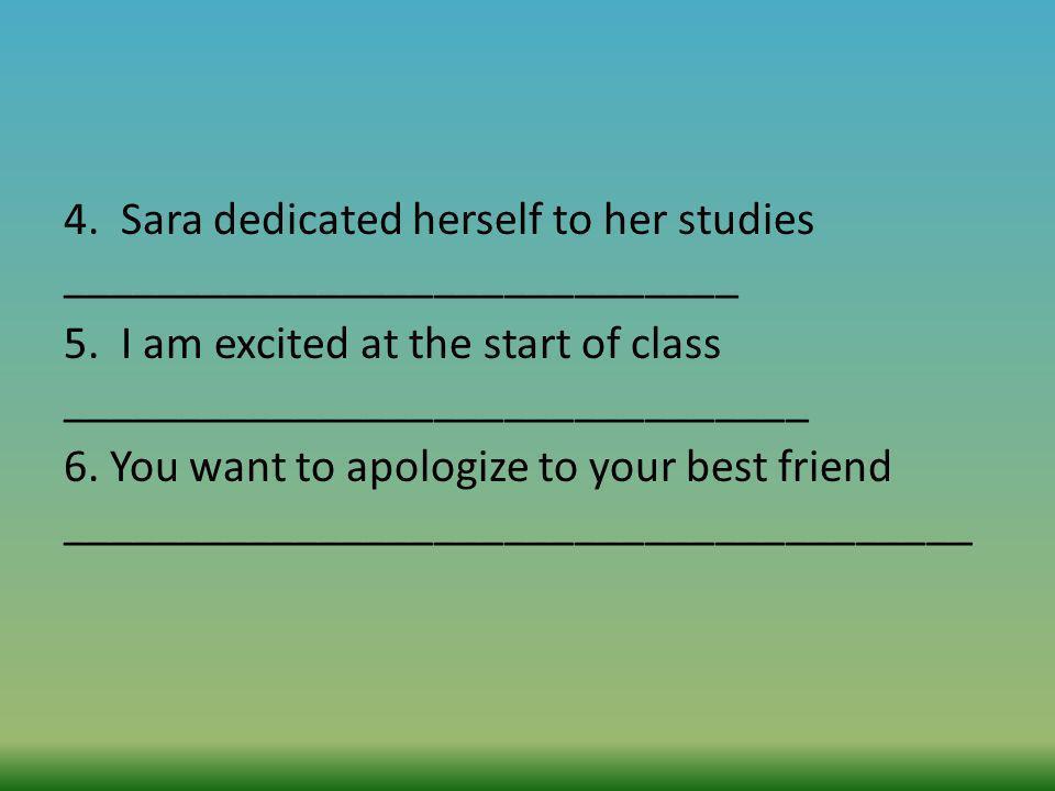 4. Sara dedicated herself to her studies _____________________________ 5.