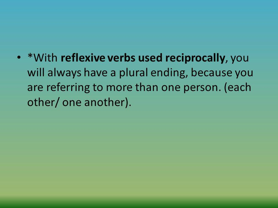 *With reflexive verbs used reciprocally, you will always have a plural ending, because you are referring to more than one person.