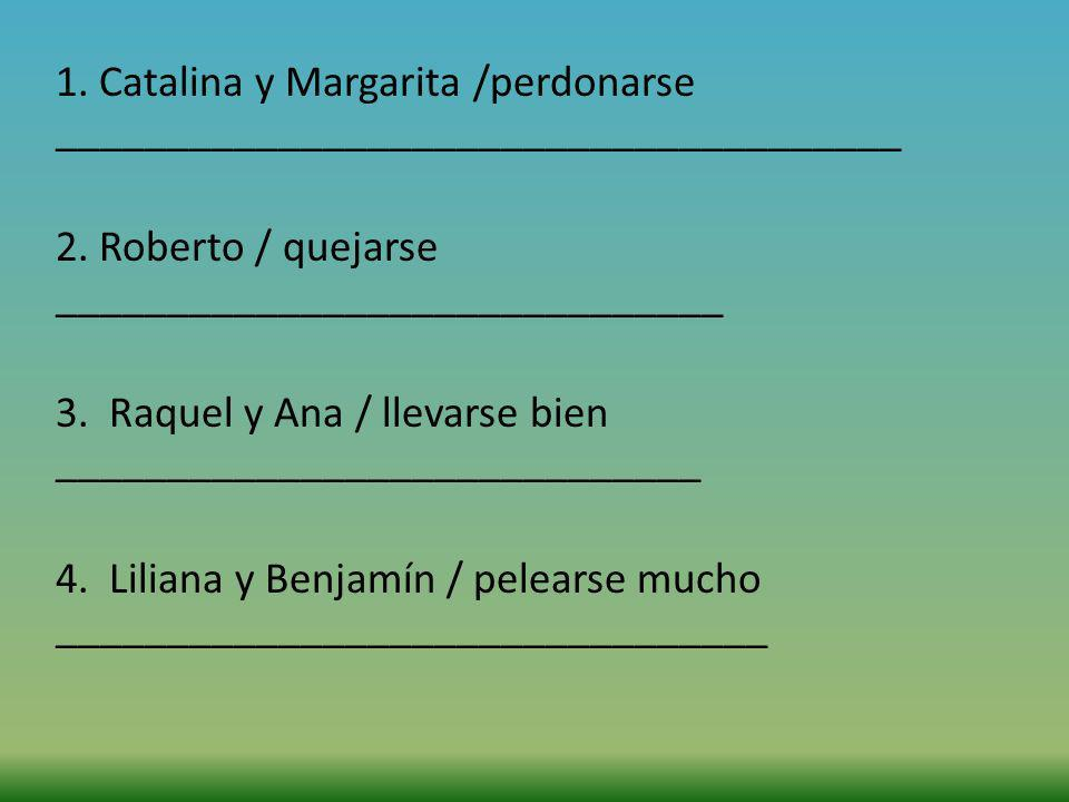 1. Catalina y Margarita /perdonarse ______________________________________