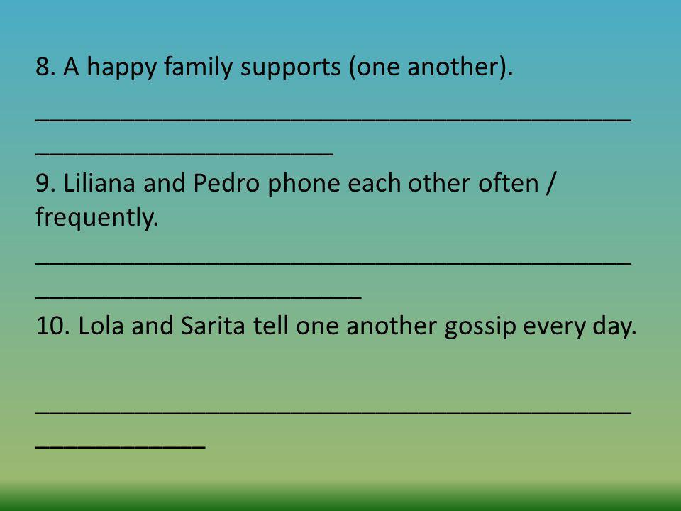 8. A happy family supports (one another)