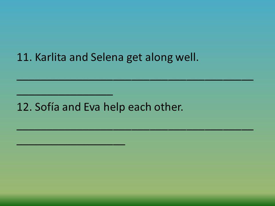11. Karlita and Selena get along well
