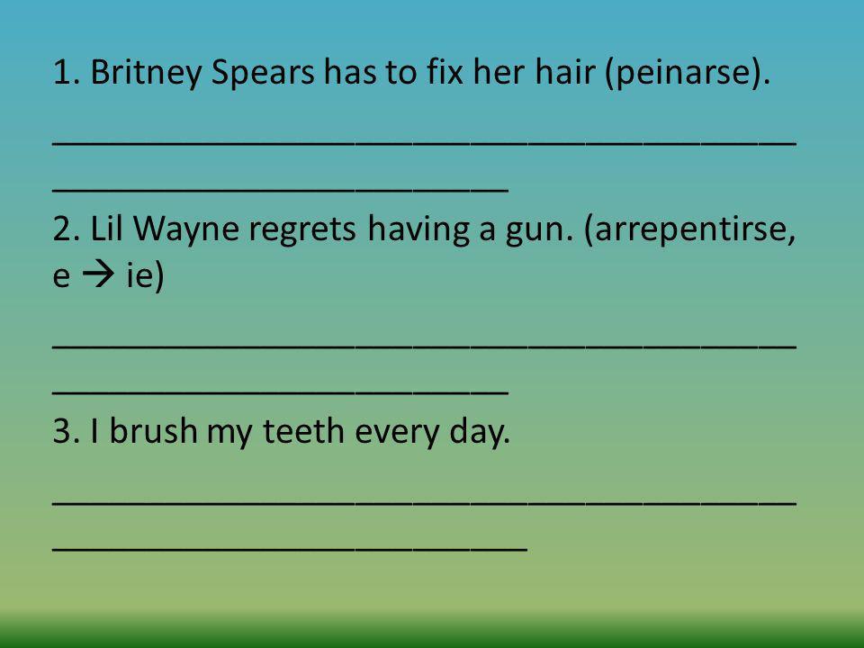 1. Britney Spears has to fix her hair (peinarse)