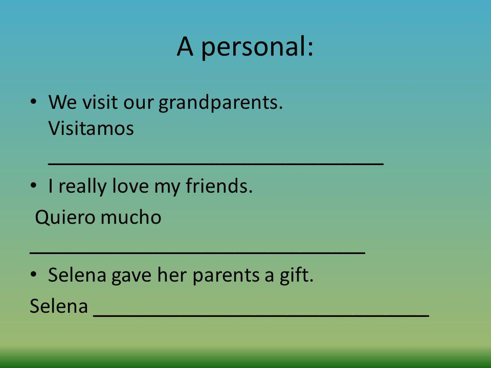 A personal: We visit our grandparents. Visitamos _______________________________.