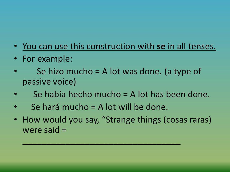 You can use this construction with se in all tenses.
