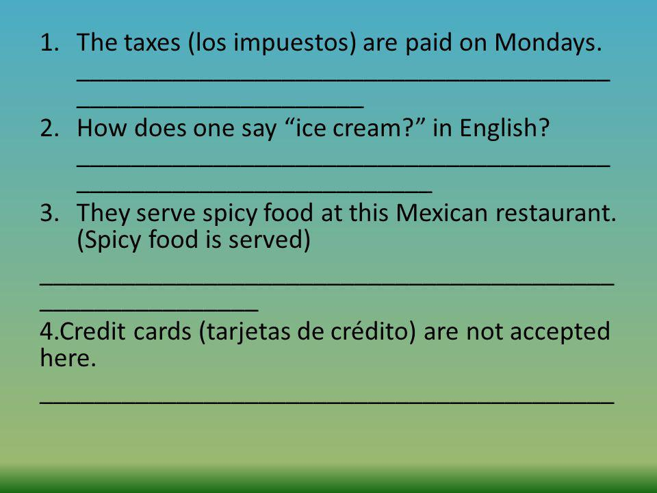 The taxes (los impuestos) are paid on Mondays
